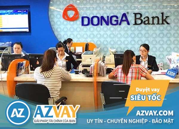 Thủ tục, điều kiện vay thế chấp tại ngân hàng Đông Á rất nhanh chóng và đơn giản