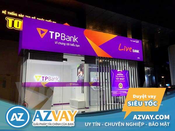 Vay thế chấp tại ngân hàng TPBank bạn sẽ có nhiều lợi ích bất ngờ