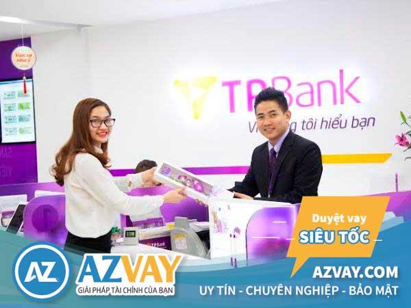 Thủ tục vay thế chấp tại ngân hàng TPBank rất đơn giản và nhanh chóng