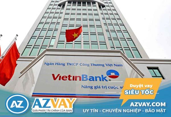 Điều kiện thủ tục vay thế chấp ngân hàng Vietinbank năm 2020