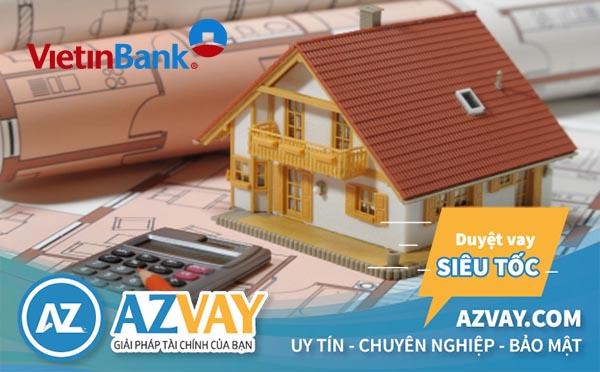 Vay xây sửa nhà tại Vietinbank với nhiều lợi ích hấp dẫn