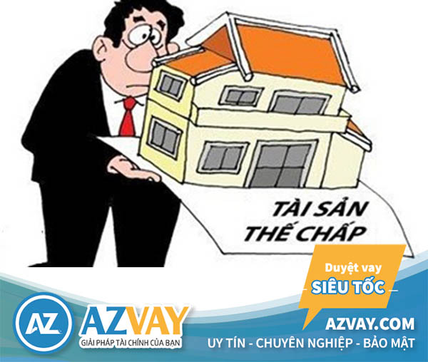 Tài sản mang ra thế chấp có thể là nhà, đất, ô tô, bất động sản...