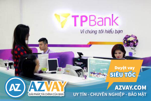 Ngân hàng TPBank hỗ trợ vay theo lương tiền mặt lãi suất thấp