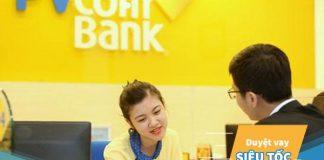 Vay đáo hạn ngân hàng PVcomBank 2020: Điều kiện, thủ tục, lãi suất?