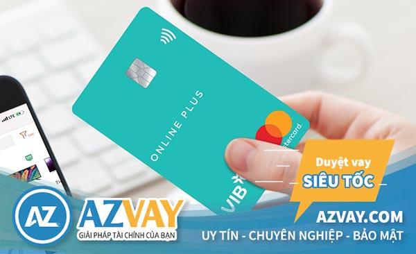 VIB cũng là một trong những ngân hàng mở thẻ tín dụng online