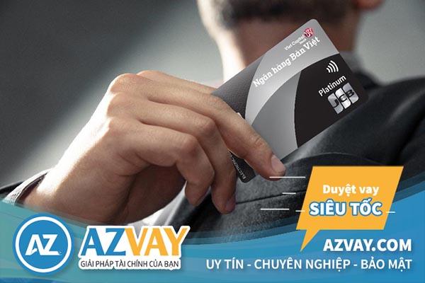 Điều kiện mở thẻ tín dụng ngân hàng Bản Việt đơn giản