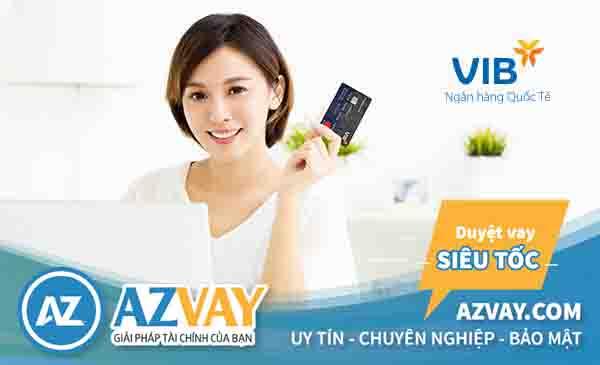 Ngân hàng VIB hỗ trợ làm thẻ tín dụng hạn mức 100 triệu