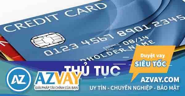 Điều kiện và thủ tục mở thẻ tín dụng ngân hàng hạn mức 500 triệu