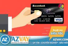 Vay tiền qua thẻ tín dụng Sacombank: Điều kiện, thủ tục, lãi suất?