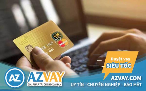 Bnaj hoàn toàn có thể rút tiền mặt từ thẻ tín dụng VIB