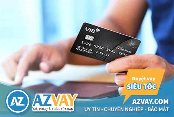 Khách hàng vay tiền qua thẻ tín dụng VIB sẽ được hưởng những ưu đãi hấp dẫn