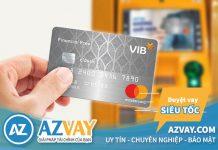 Vay tiền qua thẻ tín dụng VIB: Điều kiện, thủ tục, lãi suất?